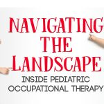 Navigating the Emotional Landscape of Pediatric Occupational Therapy