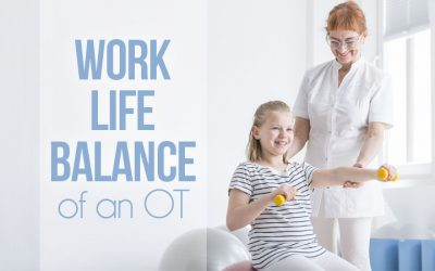 Work Life Balancing Hacks for the Busy Occupational Therapist